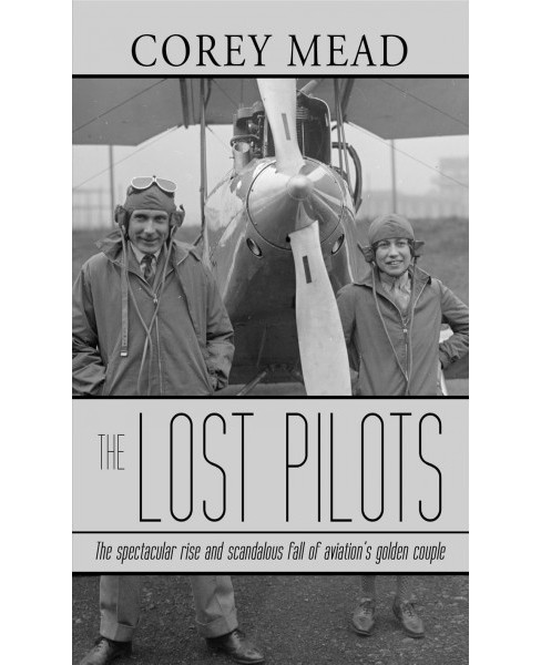 Lost Pilots : The Spectacular Rise and Scandalous Fall of Aviation's Golden Couple -  LRG (Hardcover) - image 1 of 1