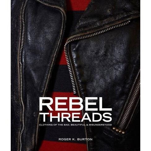 Rebel Threads - by  Roger K Burton (Hardcover) - image 1 of 1
