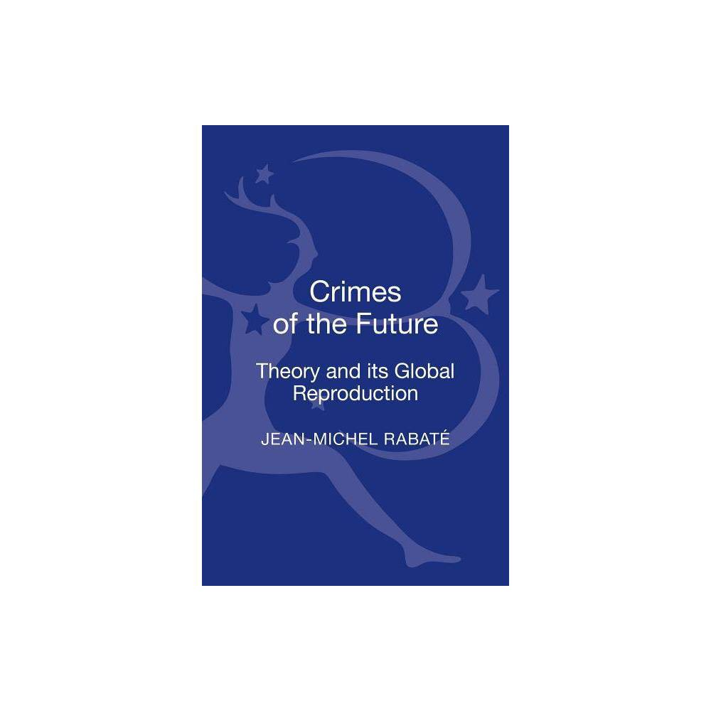 Crimes of the Future - by Jean-Michel Rabate (Hardcover)