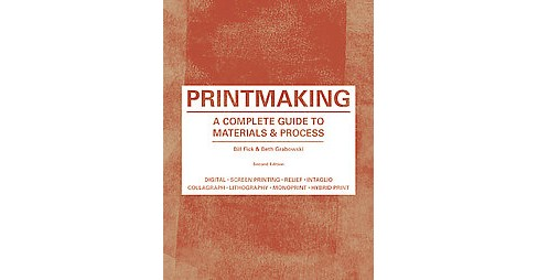 Printmaking : A Complete Guide to Materials & Processes (Paperback) (Bill Fick & Beth Grabowski) - image 1 of 1