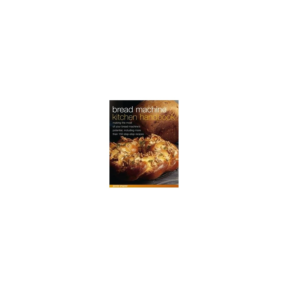 Bread Machine Kitchen Handbook : Making the Most of Your Bread Machine's Potential, Including More Than Bread Machine Kitchen Handbook : Making the Most of Your Bread Machine's Potential, Including More Than