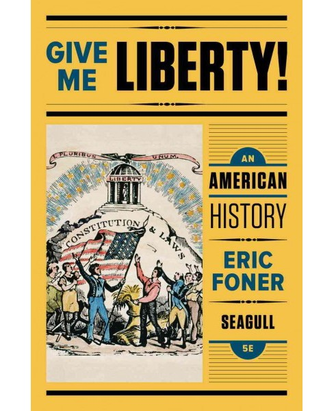 Give Me Liberty! : An American History (Vol 1) (Paperback) (Eric Foner) - image 1 of 1