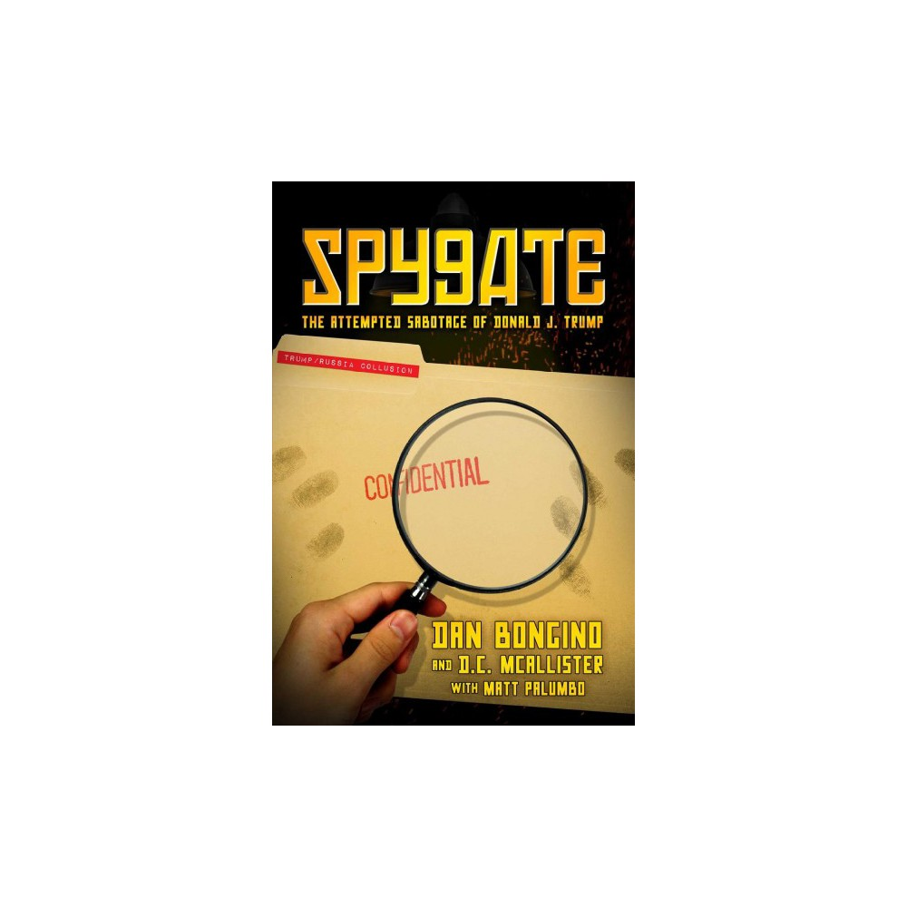 Spygate : The Attempted Sabotage of Donald J. Trump - by Dan Bongino & D. C. Mcallister (Hardcover)