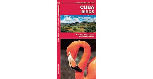Cuba Birds : A Folding Pocket Guide to Familiar Species (Paperback) (James Kavanagh & Leung) - image 1 of 1