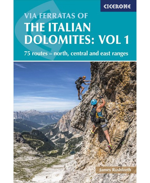 Via Ferratas of the Italian Dolomites : 75 Routes-North, Central and East Ranges -   Book 1 (Paperback) - image 1 of 1