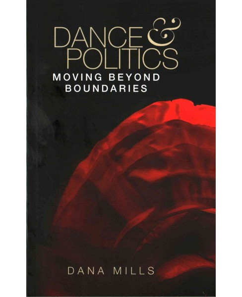 Dance and Politics : Moving Beyond Boundaries (Paperback) (Dana Mills) - image 1 of 1