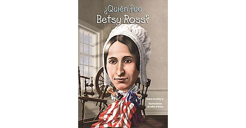 Quién fue Betsy Ross?/ Who was Betsy Ross? (Paperback) (Jr. James Buckley) - image 1 of 1