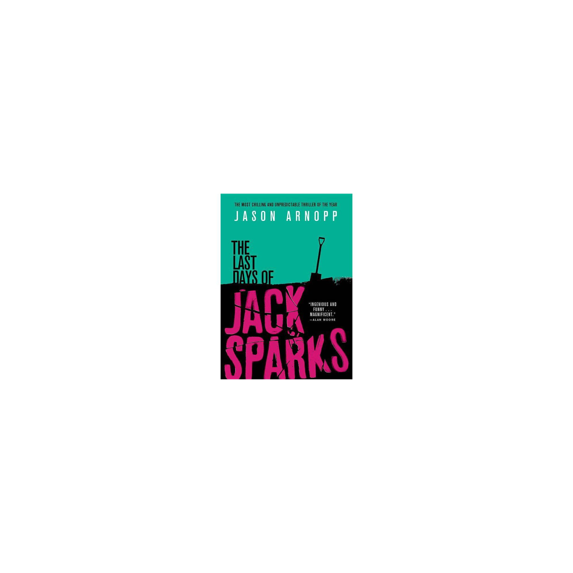 The Last Days of Jack Sparks - by Jason Arnopp (Hardcover)