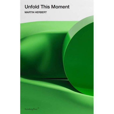 Unfold This Moment - (Sternberg Press) by  Martin Herbert (Paperback) - image 1 of 1