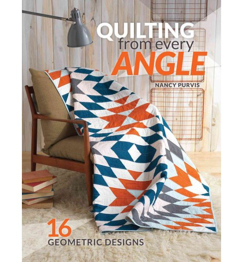Quilting from Every Angle : 16 Geometric Designs (Paperback) (Nancy Purvis) - image 1 of 1