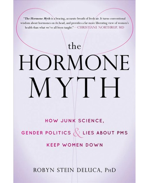 Hormone Myth : How Junk Science, Gender Politics & Lies About PMS Keep Women Down -  (Paperback) - image 1 of 1