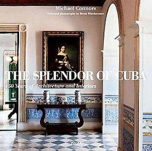 Splendor of Cuba : 450 Years of Architecture and Interiors (Hardcover) (Michael Connors) - image 1 of 1