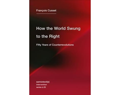 How the World Swung to the Right : Fifty Years of Counterrevolutions -  (Paperback) - image 1 of 1