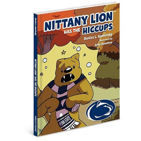 Nittany Lion Has the Hiccups - by  Denise L Kaminsky (Hardcover) - image 1 of 1