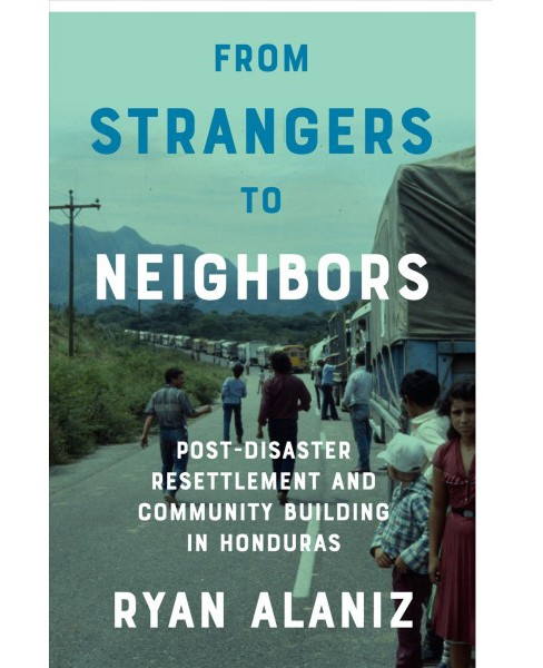 From Strangers to Neighbors : Post-Disaster Resettlement and Community Building in Honduras (Hardcover) - image 1 of 1
