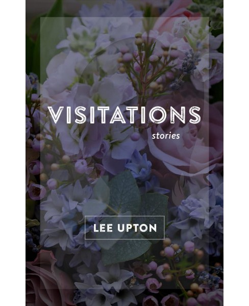 Visitations : Stories -  (Yellow Shoe Fiction) by Lee Upton (Hardcover) - image 1 of 1