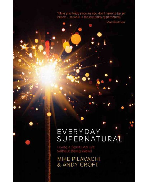 Everyday Supernatural : Living a Spirit-Led Life Without Being Weird (Paperback) (Mike Pilavachi) - image 1 of 1