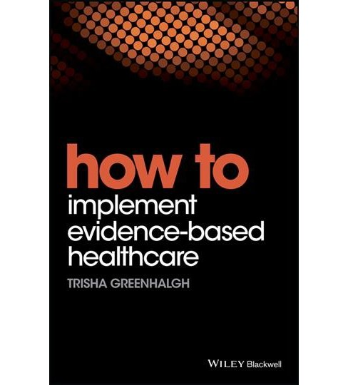 How to Implement Evidence-Based Healthcare (Paperback) (Trisha Greenhalgh) - image 1 of 1