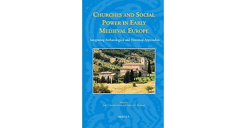 Churches and Social Power in Early Medieval Europe : Integrating Archaeological and Historical - image 1 of 1