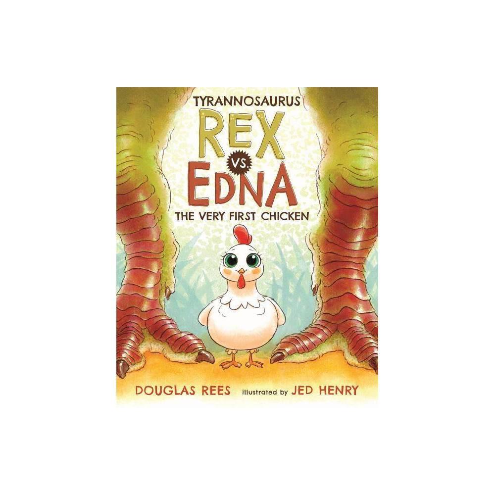 Tyrannosaurus Rex Vs Edna The Very First Chicken Hardcover