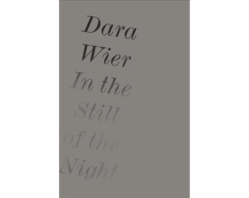 In the Still of the Night -  by Dara Wier (Hardcover) - image 1 of 1