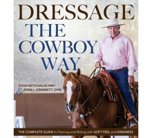 Dressage the Cowboy Way : The Complete Guide to Training and Riding With Soft Feel and Kindness - image 1 of 1