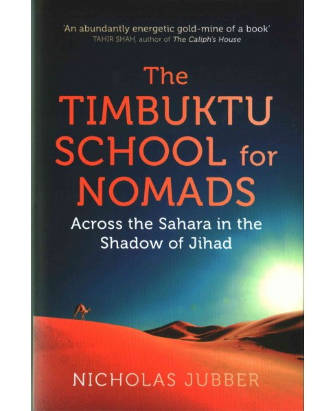 Timbuktu School for Nomads -  by Nicholas Jubber (Hardcover) - image 1 of 1