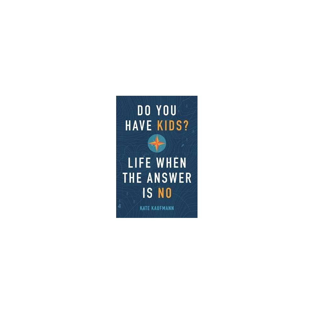 Do You Have Kids? : Life When the Answer Is No - Reprint by Kate Kaufmann (Paperback)