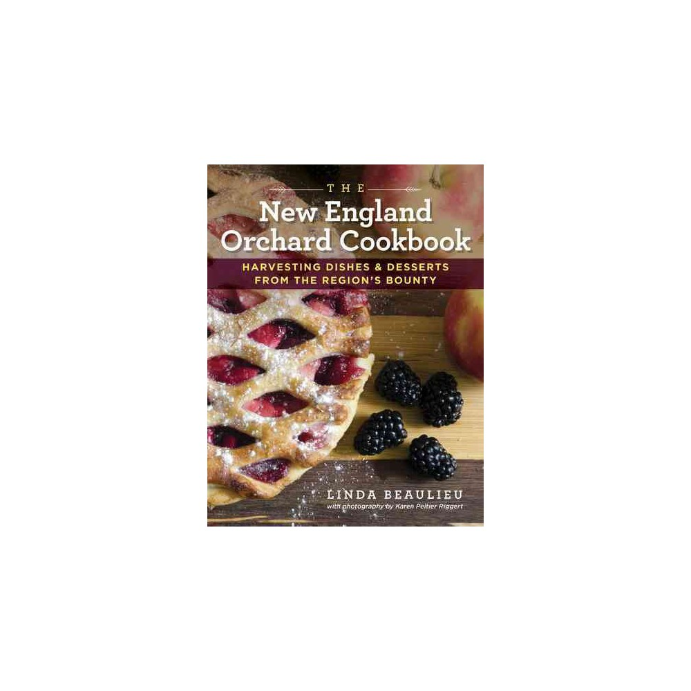 New England Orchard Cookbook : Harvesting Dishes & Desserts from the Region's Bounty (Hardcover) (Linda