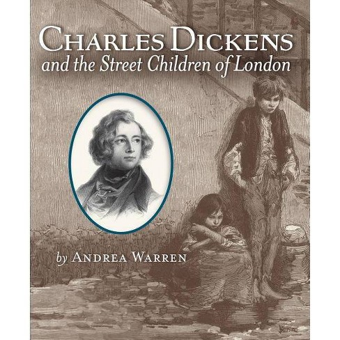 Charles Dickens and the Street Children of London - by  Andrea Warren (Hardcover) - image 1 of 1