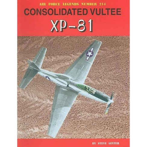 Consolidated Vultee Xp-81 - (Air Force Legends) by  Steve Ginter (Paperback) - image 1 of 1