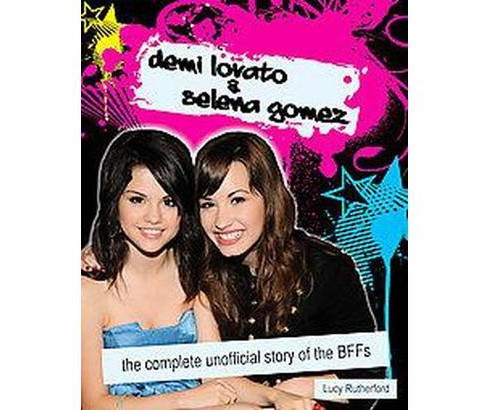 Demi Lovato & Selena Gomez : the Complete Unofficial Story of the BFFs (Paperback) (Lucy Rutherford) - image 1 of 1