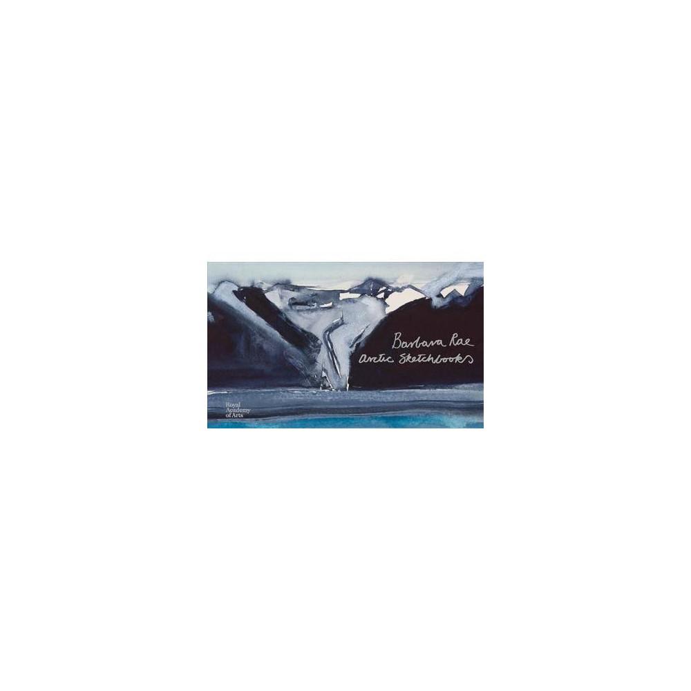 Barbara Rae : Arctic Sketchbooks - (Hardcover)