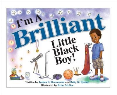 I'm a Brilliant Little Black Boy! (Hardcover)(Betty K. Bynum & Joshua B. Drummond)