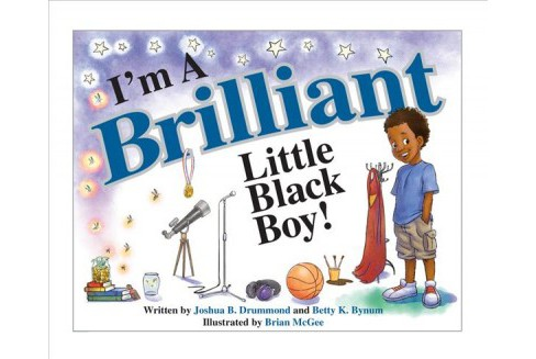 I'm a Brilliant Little Black Boy! (Hardcover) (Betty K. Bynum & Joshua B. Drummond) - image 1 of 1