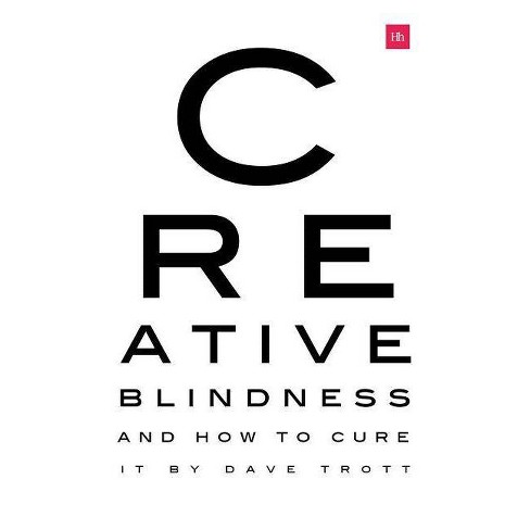 Creative Blindness (and How to Cure It) - by  Dave Trott (Paperback) - image 1 of 1