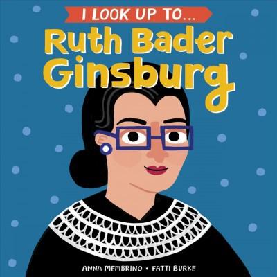 I Look Up To... Ruth Bader Ginsburg - by Anna Membrino (Board_book)