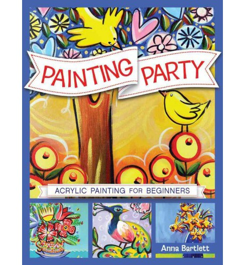 Painting Party : Acrylic Painting for Beginners (Paperback) (Anna Bartlett) - image 1 of 1