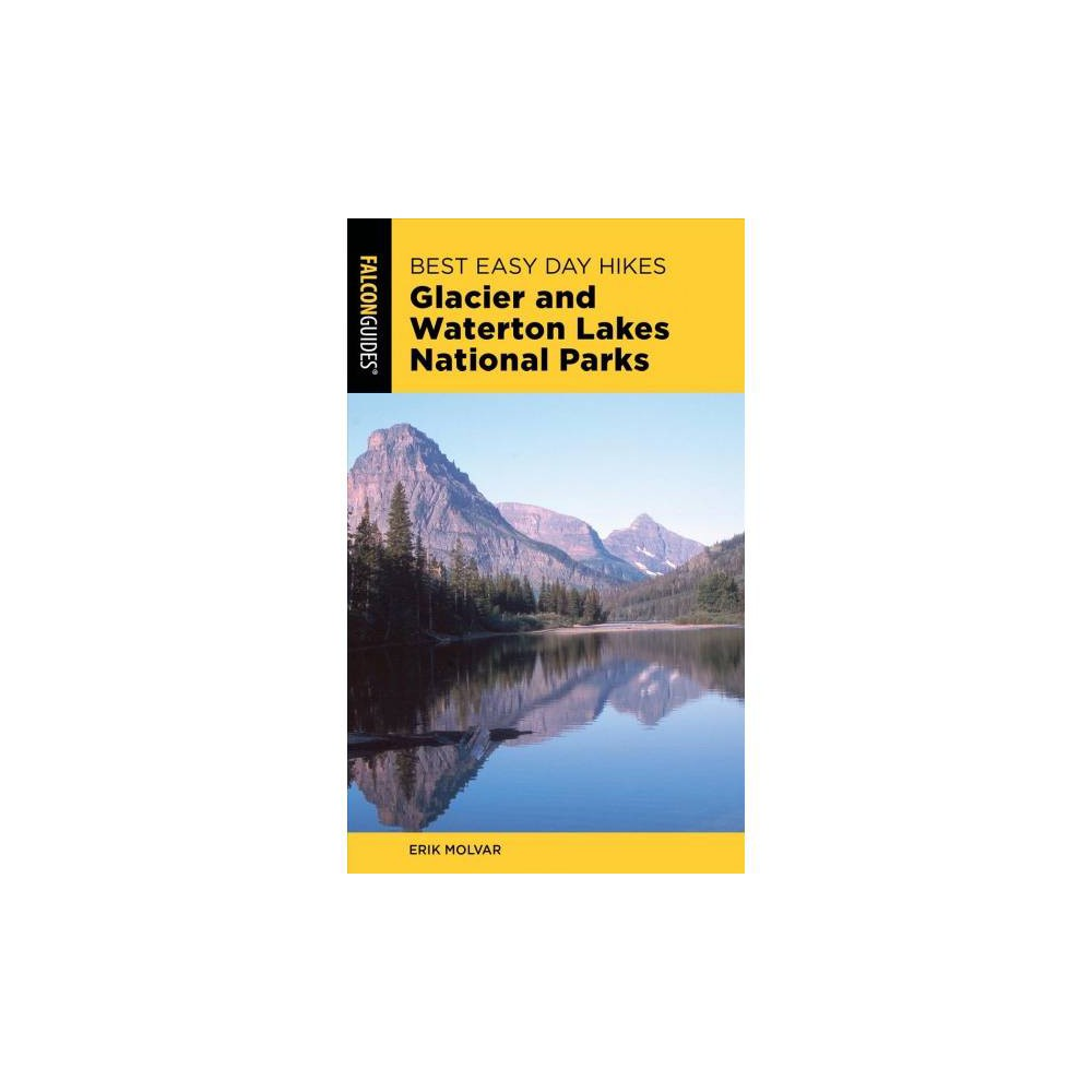 Best Easy Day Hikes Glacier and Waterton Lakes National Parks - 4 by Erik Molvar (Paperback)