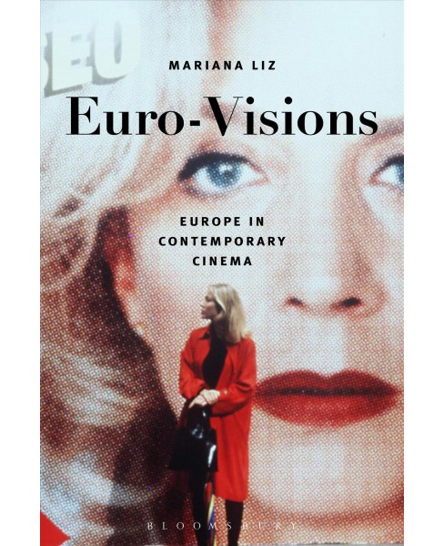 Euro-Visions : Europe in Contemporary Cinema (Paperback) (Mariana Liz) - image 1 of 1