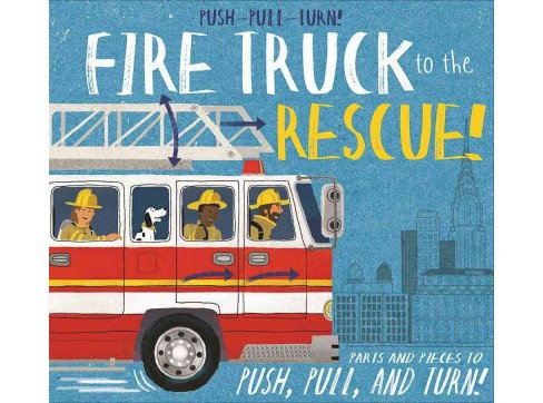 Push-pull-turn! Fire Truck to the Rescue! (Hardcover) (Peter Bentley) - image 1 of 1