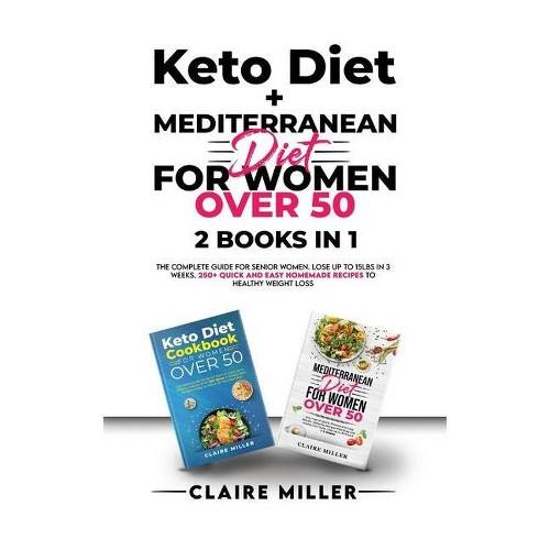 Keto Diet + Mediterranean Diet For Women Over 50 - by Claire Miller (Paperback)