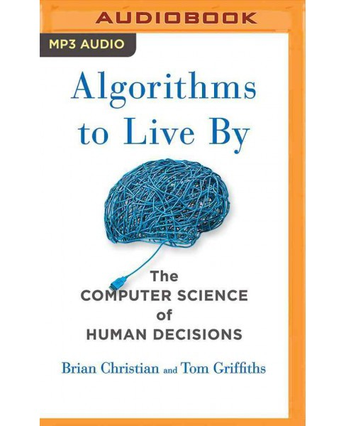 Algorithms to Live by : The Computer Science of Human Decisions (MP3-CD) (Brian Christian & Tom - image 1 of 1