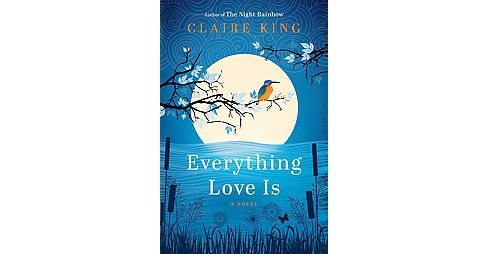 Everything Love Is (Hardcover) (Claire King) - image 1 of 1