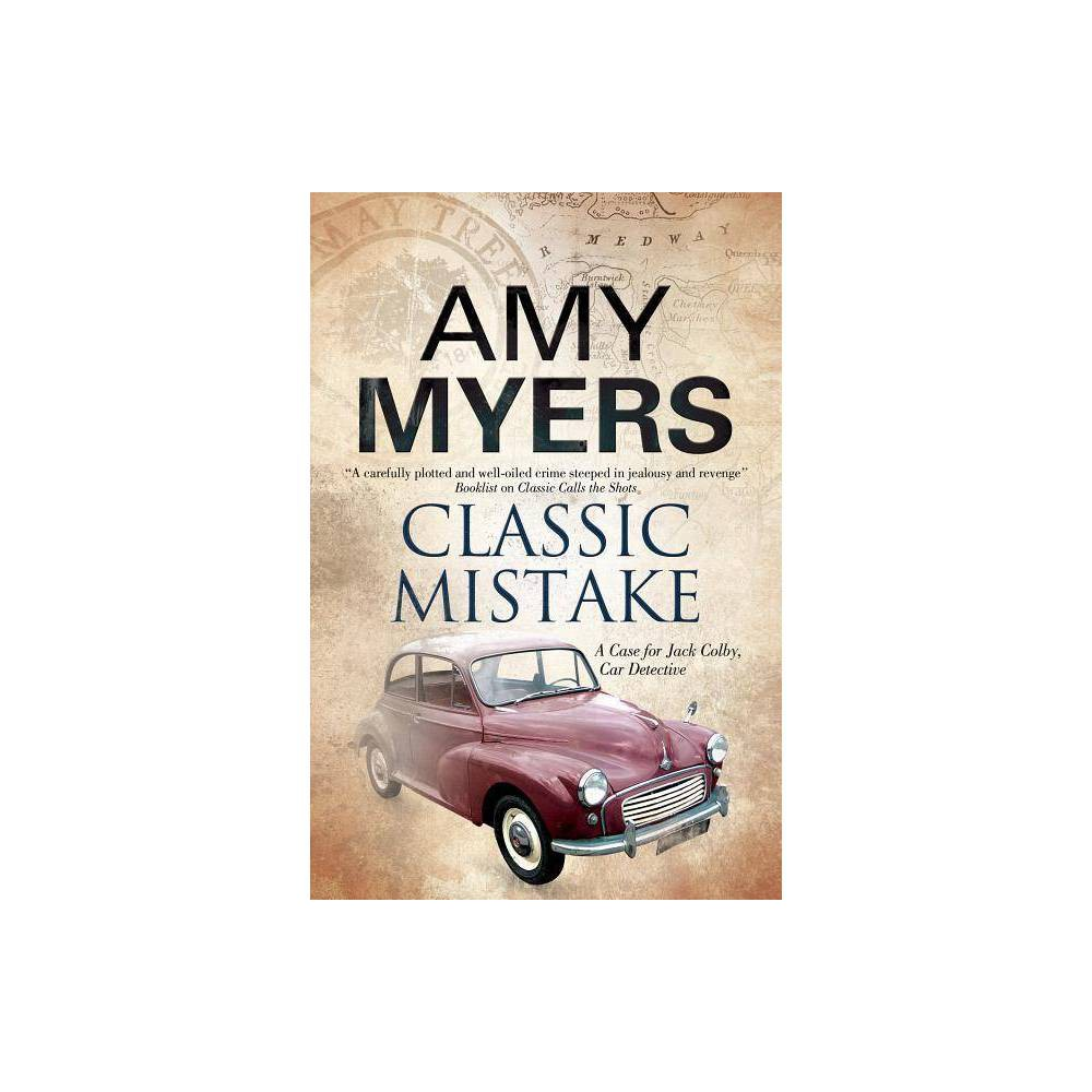 Classic Mistake - (Jack Colby Mystery) by Amy Myers (Hardcover) When Jack Colby hears the voice of his former wife Eva on the phone he fears the worst - and he is right to do so. The body of her husband, Mexican band leader Carlos, has been found on the towpath of the River Medway and Eva becomes the chief suspect. Car detective Jack goes into action - although he is hindered by a second case, as the beguilingly beautiful twenty-year-old Daisy is determined that his efforts should be devoted to finding her stolen Morris Minor classic known as Melody. Jack storms ahead on both cases but runs into two firewalls: firstly, the unity presented by the remaining members of the Mexican band Carlos had formed at the May Tree pub twenty years earlier and then abandoned; and secondly, Daisy's grandmother, Belinda. When a second murder takes place, Jack is right in the centre of the action and the road to its solution means driving headlong into danger.