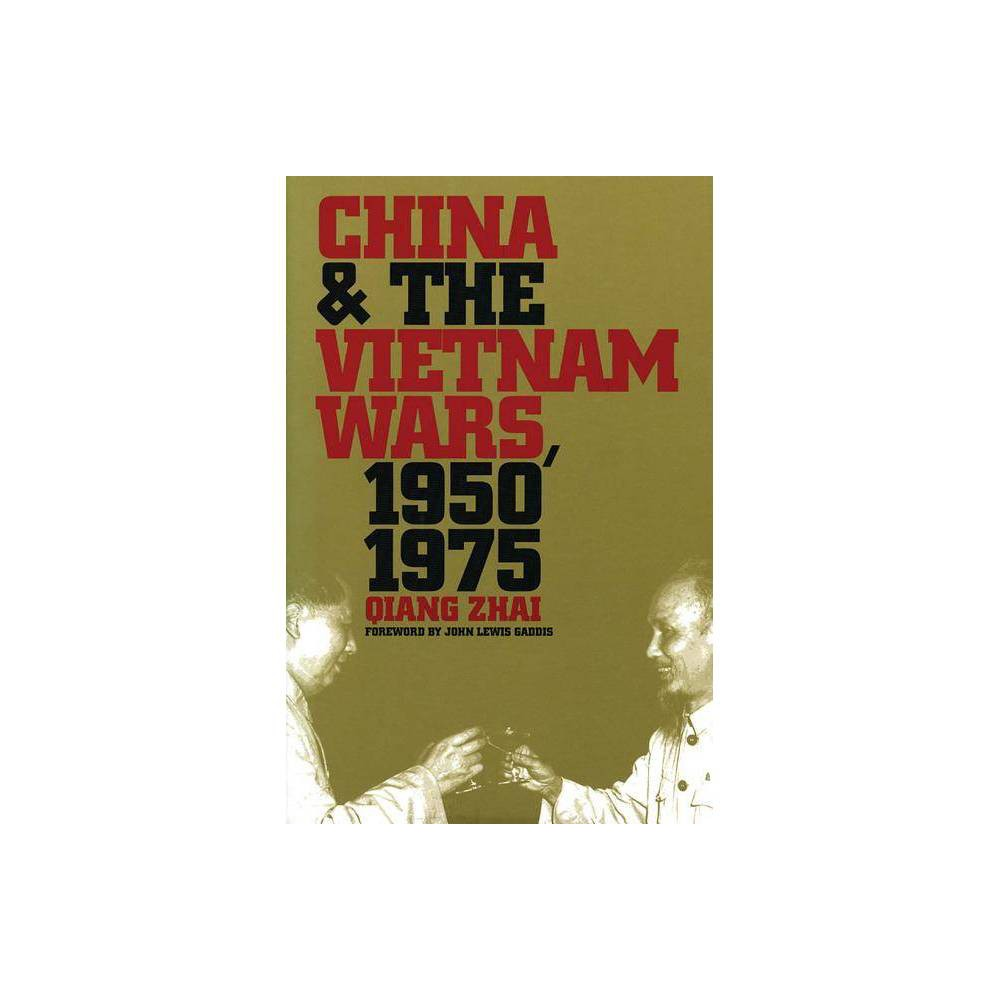 China and the Vietnam Wars 1950-1975 - (New Cold War History) by Qiang Zhai (Paperback)