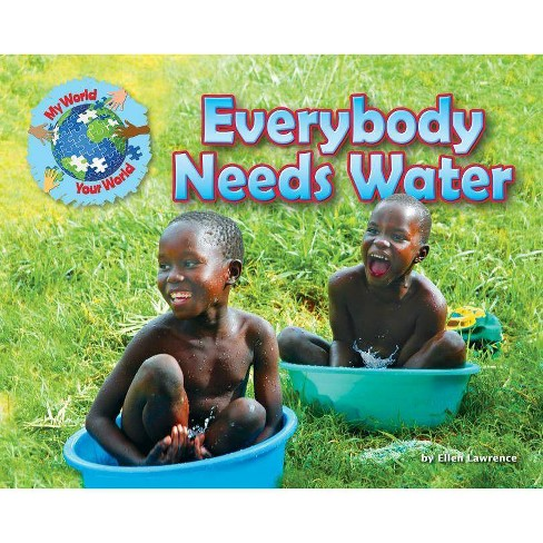 Everybody Needs Water - (My World Your World) by  Ellen Lawrence (Hardcover) - image 1 of 1