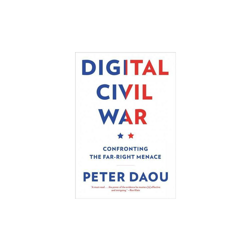 Digital Civil War : Confronting the Far-right Menace - by Peter Daou (Hardcover)