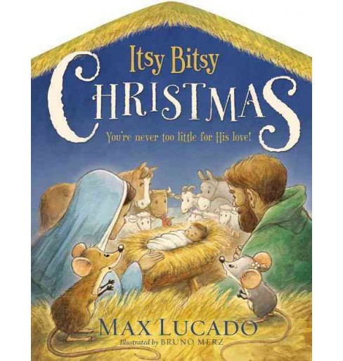Itsy Bitsy Christmas : You're Never Too Little for His Love (Hardcover) (Max Lucado) - image 1 of 1