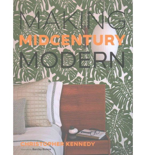 Making Midcentury Modern (Hardcover) (Christopher Kennedy) - image 1 of 1